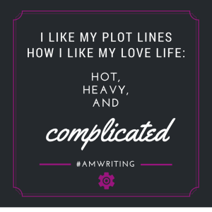 I like my plot lines how I like my love life: hot, heavy, and complicated. #amwriting